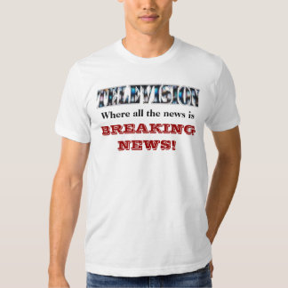 Television where all the news is Breaking News T-Shirt