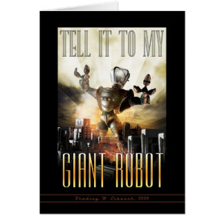Tell It To My Giant Robot Greeting Card
