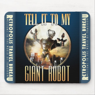 """Tell it to My Giant Robot""  Mouse Pad"