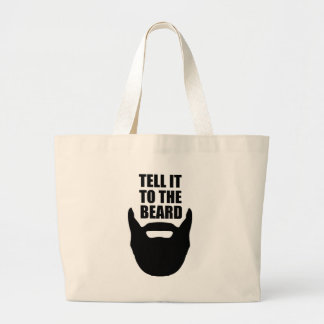 Tell it to the beard. large tote bag