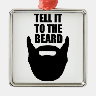 Tell it to the beard. metal ornament