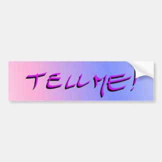 Tell me! bumper sticker