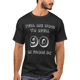 Tell me how to spell 90 I'm from DC Black T-shirt