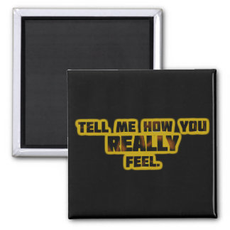 """""""Tell Me How You REALLY Feel."""" 2 Inch Square Magnet"""