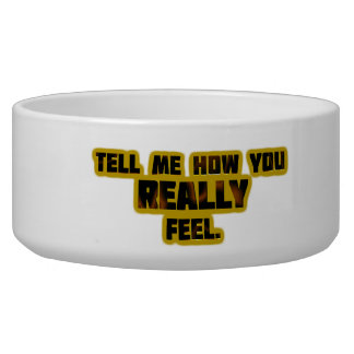 """""""Tell Me How You REALLY Feel."""" Bowl"""
