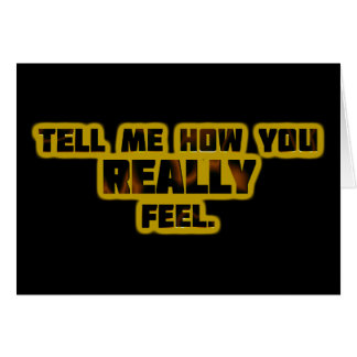 """""""Tell Me How You REALLY Feel."""" Card"""