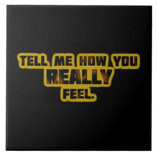 """""""Tell Me How You REALLY Feel."""" Ceramic Tile"""
