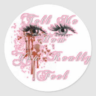 Tell Me How You Really Feel Classic Round Sticker