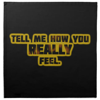 """Tell Me How You REALLY Feel."" Cloth Napkin"