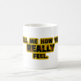 """Tell Me How You REALLY Feel."" Coffee Mug"