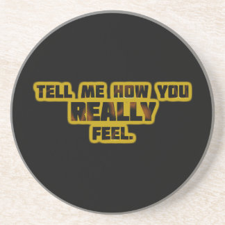 """""""Tell Me How You REALLY Feel."""" Drink Coaster"""