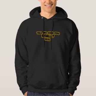 """Tell Me How You REALLY Feel."" Hooded Sweatshirts"