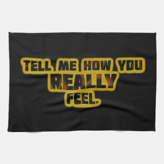 """""""Tell Me How You REALLY Feel."""" Kitchen Towel"""