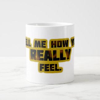 """Tell Me How You REALLY Feel."" Large Coffee Mug"