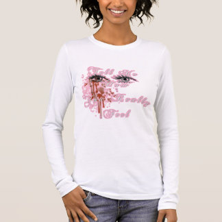Tell Me How You Really Feel Long Sleeve T-Shirt