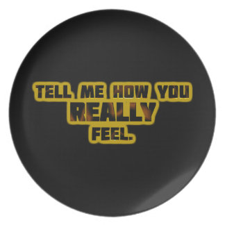 """Tell Me How You REALLY Feel."" Melamine Plate"