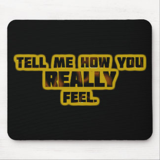 """Tell Me How You REALLY Feel."" Mouse Pad"