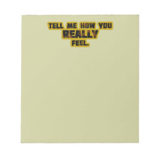 """""""Tell Me How You REALLY Feel."""" Note Pad"""