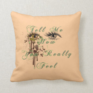 Tell Me How You Really Feel Pillows