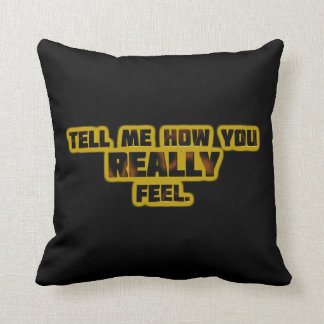 """""""Tell Me How You REALLY Feel."""" Pillow"""