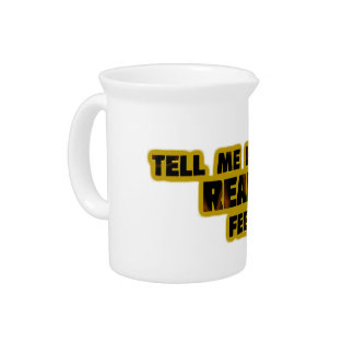 """""""Tell Me How You REALLY Feel."""" Pitchers"""