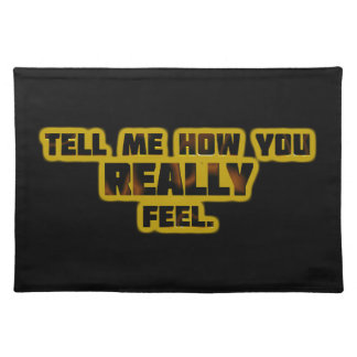 """""""Tell Me How You REALLY Feel."""" Placemat"""