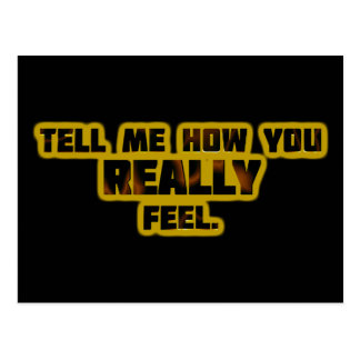 """""""Tell Me How You REALLY Feel."""" Postcard"""