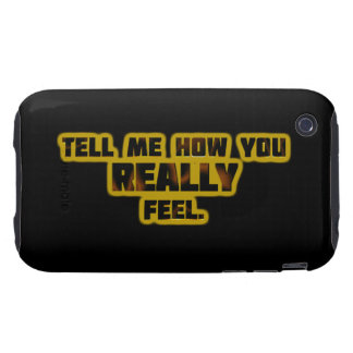 """Tell Me How You REALLY Feel."" Tough iPhone 3 Case"