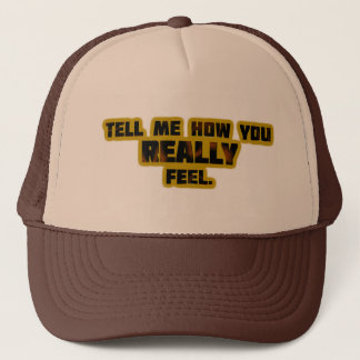 """Tell Me How You REALLY Feel."" Trucker Hat"