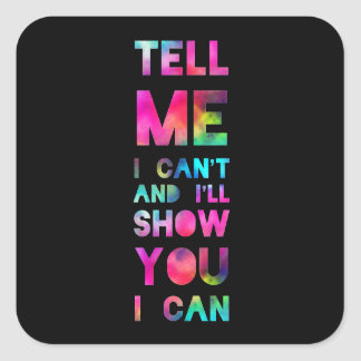 Tell Me I Can't I'll Show You I Can Square Sticker