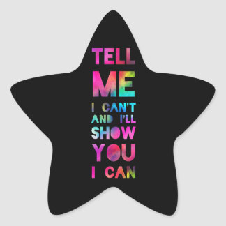Tell Me I Can't I'll Show You I Can Star Sticker