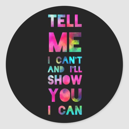 Tell Me I Can't I'll Show You I Can Sticker