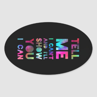 Tell Me I Can't I'll Show You I Can Oval Sticker