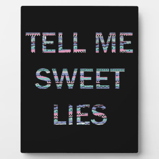 Tell Me Sweet Lies Plaque