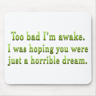 Tell me that this is just a horrible dream  mouse pad