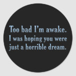 Tell me that this is just a horrible dream (sq) classic round sticker