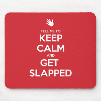Tell Me To Keep Calm and Get Slapped Mouse Pad