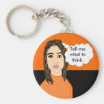 Tell Me What to Think and I'll Think It Keychain