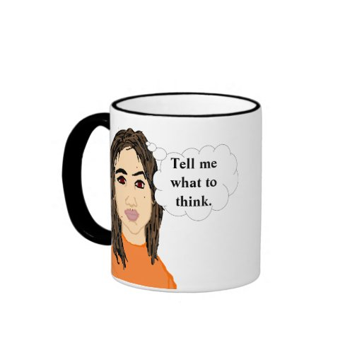 Tell Me What to Think and I'll Think It Mug