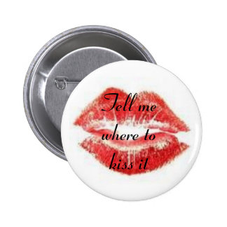 Tell me where to kiss it 2 inch round button