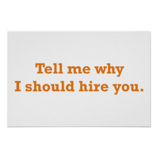 Tell me why I should hire you. Print