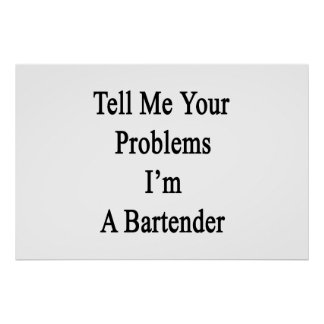 Tell Me Your Problems I'm A Bartender Poster
