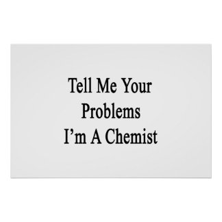 Tell Me Your Problems I'm A Chemist Poster