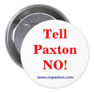Tell Paxton No! 3 Inch Round Button