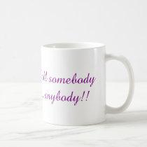 Tell Somebody Anybody! Coffee Mug