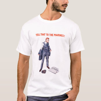 Tell That To The Marines -- WWI T-Shirt