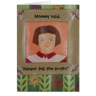 Tell the Truth! Mommy Said Series Birthday Card