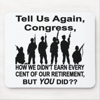 Tell Us How Congress Not Military Earned Retire $$ Mouse Pad