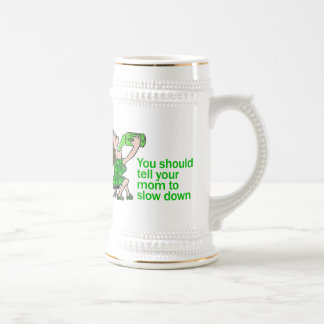 Tell Your Mom To Slow Down Beer Stein