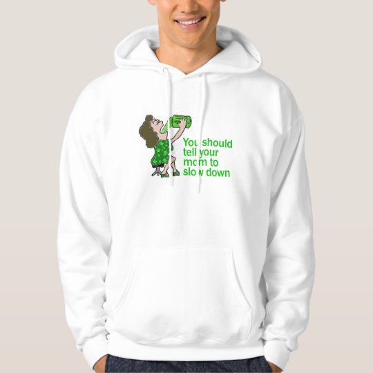 Tell Your Mom To Slow Down Hoodie